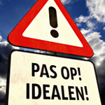 Pas op: idealen!
